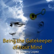 Being the Gatekeeper of Your Mind (teaching CD) by Jeremy Lopez