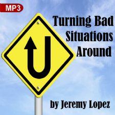 Turning Bad Situations Around (MP3 Teaching Download) by Jeremy Lopez