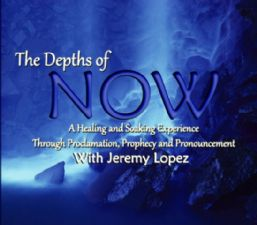 The Depths of Now (Prophecies and Proclamations CD) by Jeremy Lopez