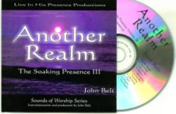 Another Realm -The Soaking Presence III- Instrumental  (Prophetic Worship  CD) by John Belt